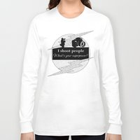aperture Long Sleeve T-shirts featuring I Shoot People by LLL Creations