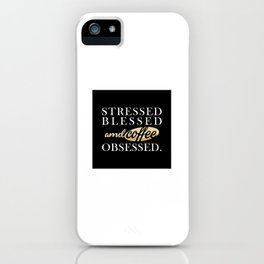 Stressed Blessed & Coffee Obsessed iPhone Case