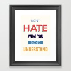 Dont Hate What You Don't UNDERSTAND Framed Art Print