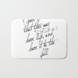I have come that they may have life - John 10:10 - Bible Verse Art Print Bath Mat