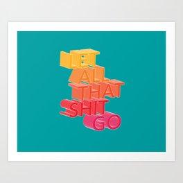 Let All That Shit Go Art Print