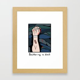 Bouldering is Dumb Framed Art Print