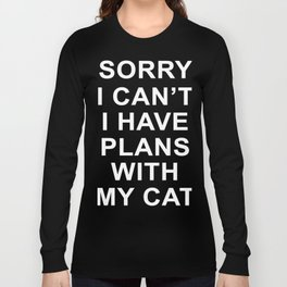 sorry i cant i have plans with my cat t-shirts Long Sleeve T-shirt