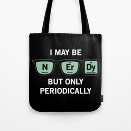 I may be N-Er-Dy, but only periodically Tote Bag