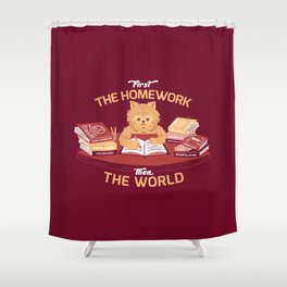 First the homework, then the world Shower Curtain