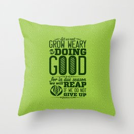 Let us not become weary in doing good, for at the proper time we will reap a harvest if we do not gi Throw Pillow