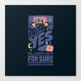 Tired? Yes. Always? For Sure. Canvas Print