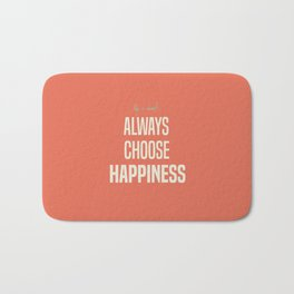 Choose Happiness - positive motivation quote, inspiration, happy life, be happy Bath Mat
