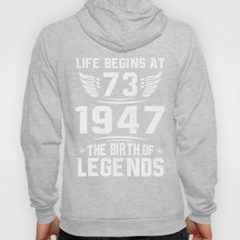 73rd Birthday Gift Shirt - Born in 1947 - Life Begins at 73 Hoody