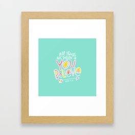 All Things are Possible if You Believe Framed Art Print
