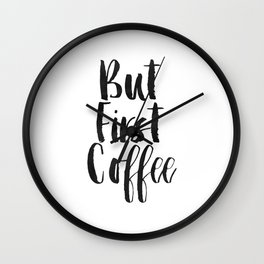 But First Coffee,Inspirational Quote,Kitchen Wall Decor,Quote Prints,Digital Print,Wall Art,Bar Art Wall Clock