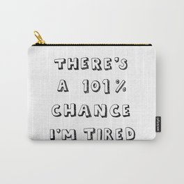 101% Chance I'm Tired | White Carry-All Pouch