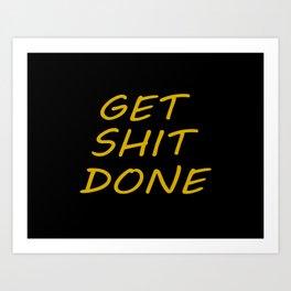 get shit done saying Art Print