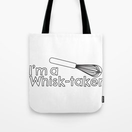I'm a Whisk-Taker Tote Bag