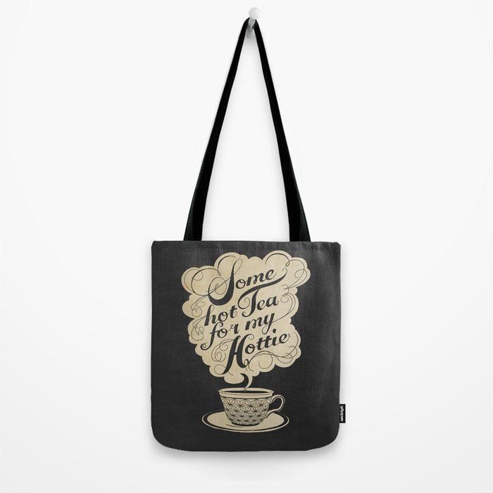 Some Hot Tea For My Hottie Tote Bag
