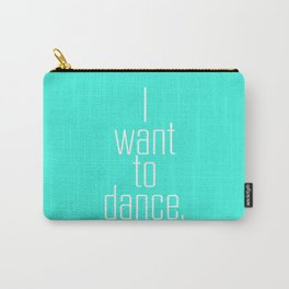 I want to dance. Carry-All Pouch