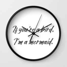 If you're a bird I'm a mermaid Wall Clock