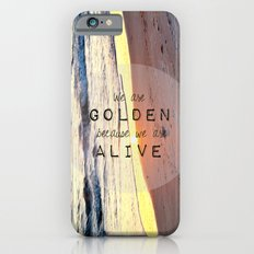 We Are Golden Because We Are Alive Slim Case iPhone 6s