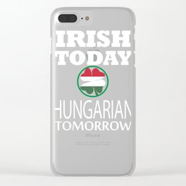 Irish Today Hungarian Tomorrow St Patrick's Day print Clear iPhone Case