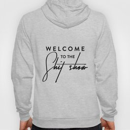 Welcome to the shit-show funny quote Hoody