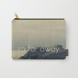 So Far Away Carry-All Pouch