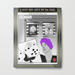 I GOT SIN BY DA TAIL Metal Print