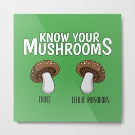 Know Your Mushrooms Edible Lethal Poisonous - Funny Mushroom Pun Gift Metal Print