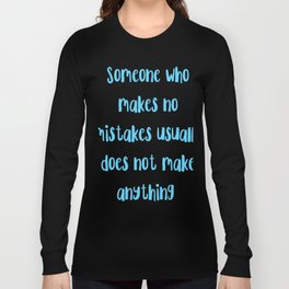 Someone who makes no mistakes, Makes nothing. Long Sleeve T-shirt