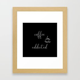 COFFEE ADDICTED Framed Art Print
