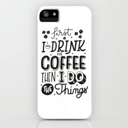 First Coffee iPhone Case
