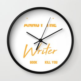 Please Do Not Annoy The Writer She Put You In A Book Design Wall Clock