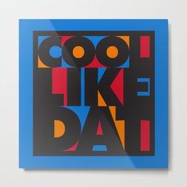 Cool Like Dat - Blue Metal Print