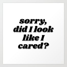did I look like I cared? Art Print