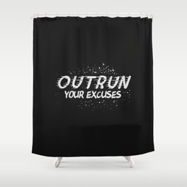 Outrun Your Excuses Shower Curtain