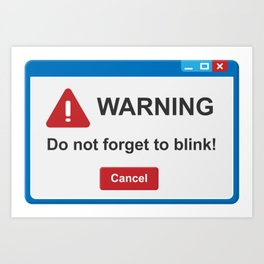 Warning! Do not forget to blink! Pop Up Window Art Print