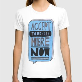 Accept Yourself Here Now. T-shirt