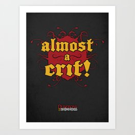 D&R: Almost a Crit! Art Print