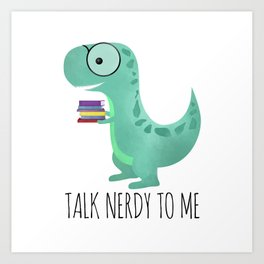 Talk Nerdy To Me Art Print