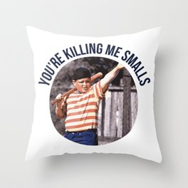 You're Killing Me Smalls Throw Pillow