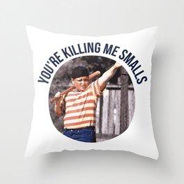 You're Killing Me Smalls Throw Pillow
