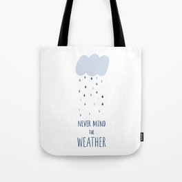 Never mind the weather Tote Bag