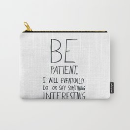 Be patient. Carry-All Pouch