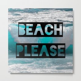 Beach Please Metal Print