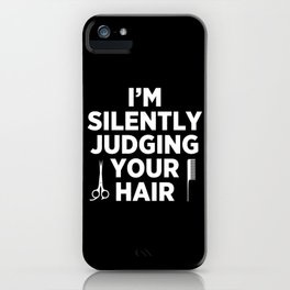 I'm Silently Judging Your Hair iPhone Case