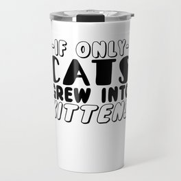 If Only Cats Crew Into Kittens Travel Mug