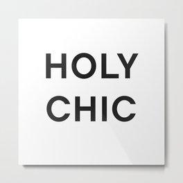 HOLY CHIC - fashion statement Metal Print
