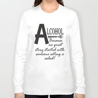 alcohol Long Sleeve T-shirts featuring ALCOHOL...because by Andrea Jean Clausen - andreajeanco