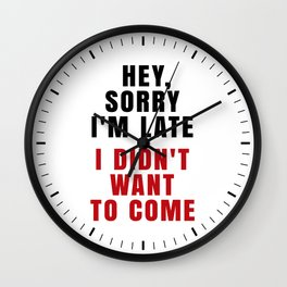 HEY, SORRY I'M LATE - I DIDN'T WANT TO COME (Crimson) Wall Clock