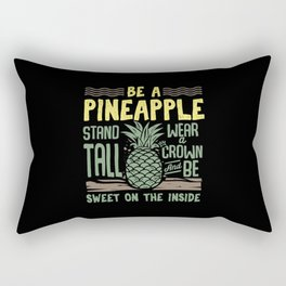 Be A Pineapple Stand Tall Wear A Crown And Be Sweet On The Inside Rectangular Pillow