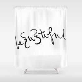 be {u} tiful Shower Curtain